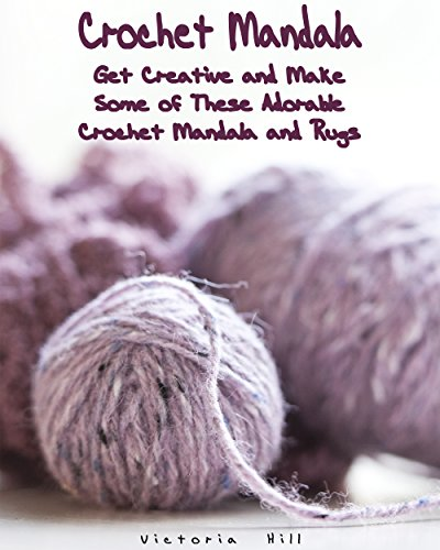 Crochet Mandala: Get Creative and Make Some of These Adorable Crochet Mandala and Rugs: (Beautiful Mandala Rugs Projects) (crochet books patterns)