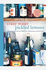 Crazy Water, Pickled Lemons: Enchanting dishes from the Middle East, Mediterranean and North Africa Paperback