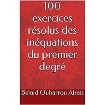 100 exercices résolus des inéquations du premier degré (French Edition)