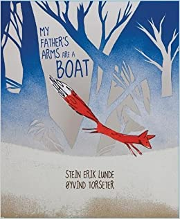 My fathers arms are a boat stein erik lunde yvind torseter my fathers arms are a boat stein erik lunde yvind torseter kari dickson 9781592701247 amazon books fandeluxe Gallery