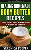 Easy Homemade Face Masks Healing Homemade Body Butter Recipes: 27 Body And Face Scrubs, Masks And Butters To Make Your Skin Glow Today! (Homemade Body Recipes Book 1)