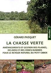 La chasse verte : Aménagements et gestion des plaines, des bois et des zones humides pour le retour naturel du petit gibier