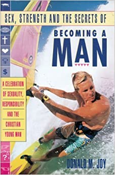 Book Becoming a Man: A Celebration of Sexuality, Responsibility, and the Christian Young Man by Donald Joy (1990-10-03)