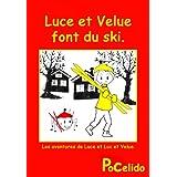 Luce et Velue font du ski. (Les aventures de Luce et Luc et Velue t. 3) (French Edition)