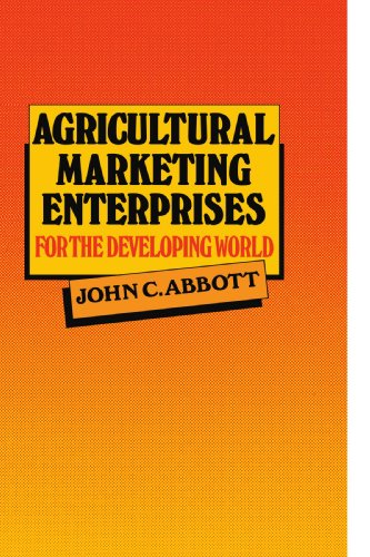 Agricultural Marketing Enterprises for the Developing World: With Case Studies of Indigenous Private, Transnational Co-operative and Parastatal Enterprise