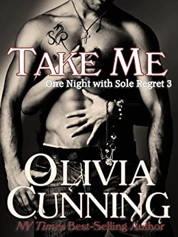 Take Me (One Night with Sole Regret series Book 3) by [Cunning, Olivia]