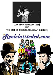 JUDITH OF BETHULIA (1914) and THE GRIT OF THE GIRL TELEGRAPHER (1912)