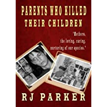 Parents Who Killed Their Children: True stories of Filicide,  Mental Health and Postpartum Psychosis