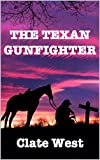 The Texan Gunfighter: Revenge of the Bullet Western (Bloodshed in the West Series Book 11)