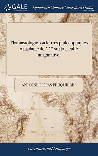 Phantasiologie, ou lettres philosophiques a madame de *** sur la faculté imaginative.