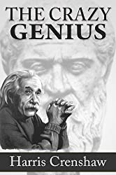 The Crazy Genius: The Connection Between Creativity, Intelligence And Genius, Are Introverts Or Extroverts Geniuses? Elements Of Creative Genius And Fallacies About Genius (English Edition)