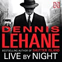 Live by Night Audiobook by Dennis Lehane Narrated by Adam Sims