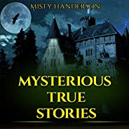 Mysterious True Stories: Murders, Creepy Unexplained Phenomenal and the Other Scary Stories