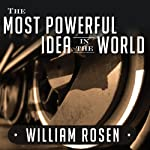 The Most Powerful Idea in the World: A Story of Steam, Industry, and Invention | William Rosen