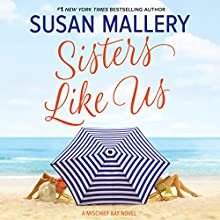 Sisters Like Us: Mischief Bay Audiobook by Susan Mallery Narrated by Tanya Eby