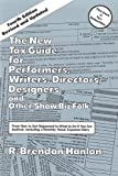 The New Tax Guide for Performers, Writers, Directors, Designers and Other Show Biz Folk, Brendon Hanlon, 0879100826
