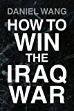 How to Win the Iraq War, Daniel Wang, 1425771734