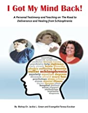 I Got My Mind Back: A Personal Testimony and Teaching on the Road to Deliverance and Healing from Schizophrenia