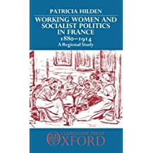 Working Women and Socialist Politics in France, 1880-1914: A Regional Study