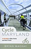 Cycle Maryland: A Guide to Bike Paths and Rail Trails