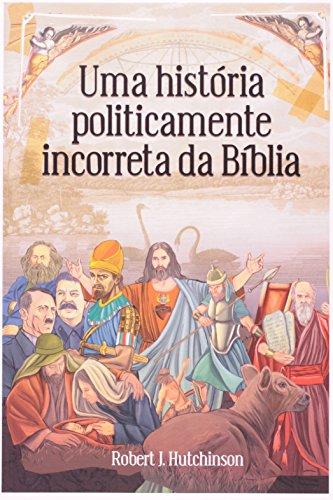 Uma História Politicamente Incorreta da Bíblia