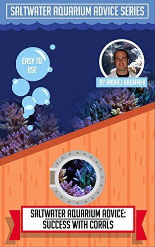 Success With Corals (Saltwater Aquarium Advice Series Book 3)
