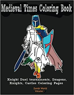 Amazon Medieval Times Coloring Book Knight Duel Tournaments Dragons Knights Castles Pages Volume 1 9781547289042