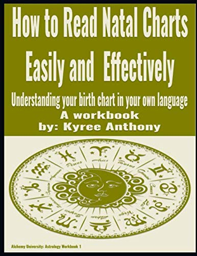 How to Read Natal Charts Easily and Effectively: Understanding your birth chart in your own language (Alchemy University: Astrology) (Chart Understanding The Natal)