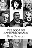 The Book on Happiness Quotes, Neal Ranzoni, 1489531351