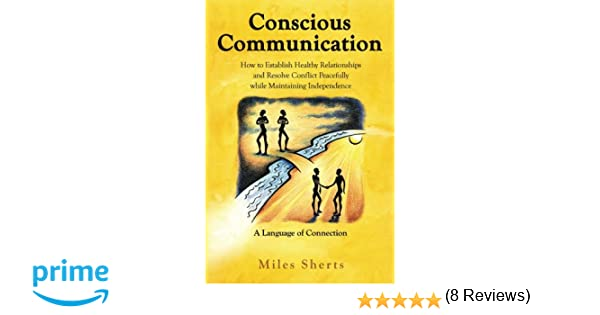 Conscious Communication: How to Establish Healthy Relationships ...
