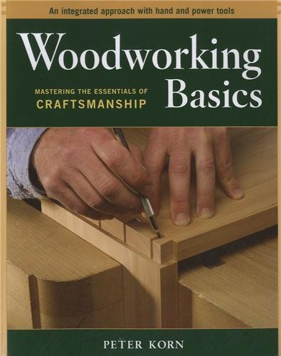 Woodworking Basics: Mastering the Essentials of Craftmanship by Peter Korn (23-Apr-2004) Paperback by Peter Korn (Unknown Binding).pdf