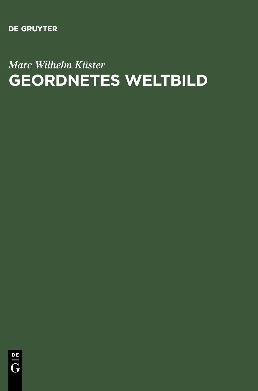 Geordnetes Weltbild: Die Tradition des alphabetischen Sortierens von der Keilschrift bis zur EDV. Eine Kulturgeschichte
