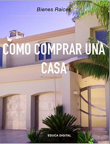 Cómo Comprar una Casa: Bienes Raíces (Spanish Edition)