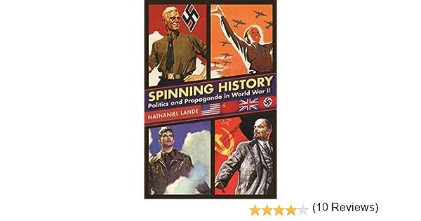 Spinning History: Politics and Propaganda in World War II: Amazon ...