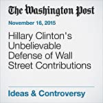 Hillary Clinton's Unbelievable Defense of Wall Street Contributions | James Downie