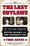 The Last Outlaws: The Lives and Legends of Butch Cassidy and the Sundance Kid by Thom Hatch [04 April 2013]