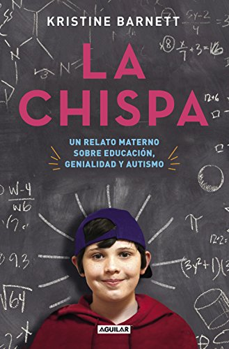 Descargar Libro La Chispa: Un Relato Materno Sobre Educación, Genialidad Y Autismo Kristine Barnett