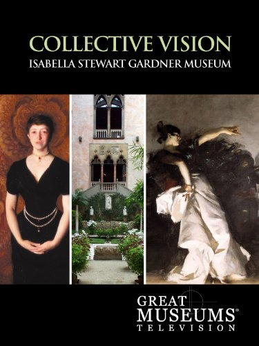 (GREAT MUSEUMS: Isabella Stewart Gardner Museum: Collective Vision)