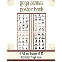"""Yoga Asanas Poster Book: lllustrated Chart of 60 Common Yoga Postures (Positions) - Yoga Pose Names in Sanskrit and English - Great for Hatha Yoga Beginners to Advanced (Paperback Book Format With 6 Pull-Out Posters Within) - White / 8.5 x 11"""""""