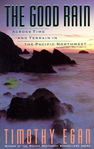 The Good Rain: Across Time and Terrain in the Pacific Northwest (Vintage Departures) (The Worst Hard Time By Timothy Egan)