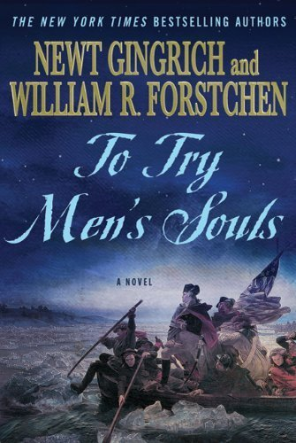 To Try Men's Souls: A Novel of George Washington and the Fight for American Freedom by Gingrich, Newt, Forstchen, William R., Hanser, Albert S. (2010) Paperback PDF