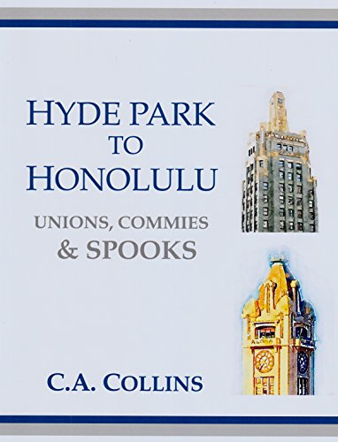 HYDE PARK TO HONOLULU: Unions, Commies & SPOOKS (Save Your Sanity Series Book 2)