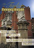 Your Tudor Day Out...at Hampton Court Palace