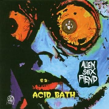 Alien sex fiend by acid bath