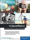 Videoeffekte: Attraktive Filme mit kleinem Budget: Videoschnitt, Blende, Zeitraffer, Soundeffekte und Greenscreen
