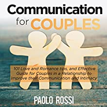 Communication for Couples: 101 Love and Romance Tips, an Effective Guide for Couples in a Relationship to Improve Their Communication and Intimacy Audiobook by Paolo Rossi Narrated by Bob D