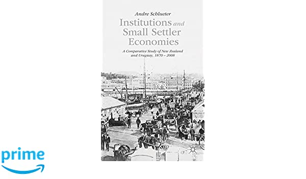 Institutions and Small Settler Economies: A Comparative Study of New Zealand and Uruguay, 1870–2008
