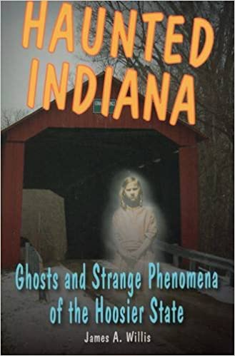 Haunted Indiana: Ghosts and Strange Phenomena of the Hoosier State (Haunted Series) Paperback – February 16, 2012 by James A. Willis  (Author)