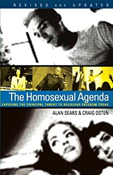 The Homosexual Agenda: Exposing the Principal Threat to Religious Freedom Today by [Sears, Alan, Osten, Craig]