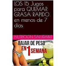 LOS 15 Jugos para QUEMAR GRASA RAPIDO en menos de 7 días (Spanish Edition)